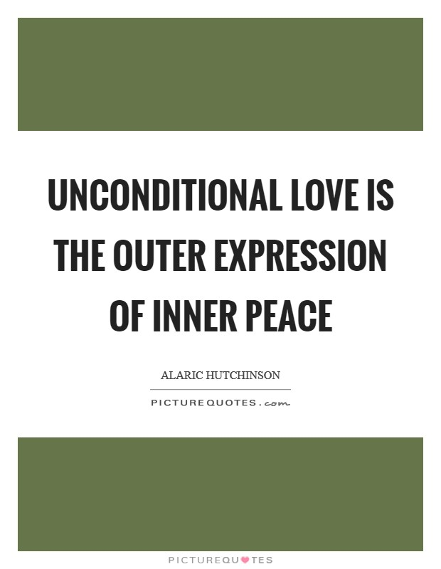 Unconditional Love is the outer expression of Inner Peace Picture Quote #1
