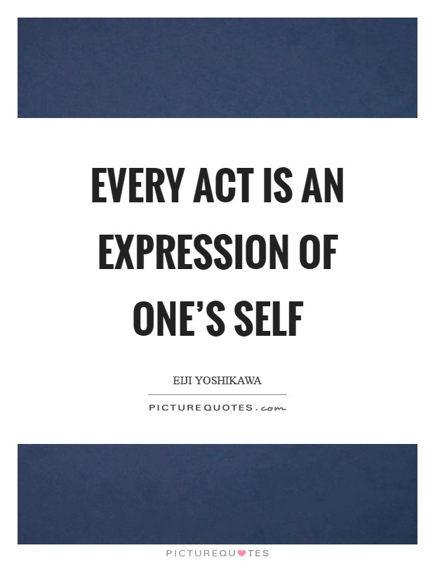 Every act is an expression of one's self Picture Quote #1