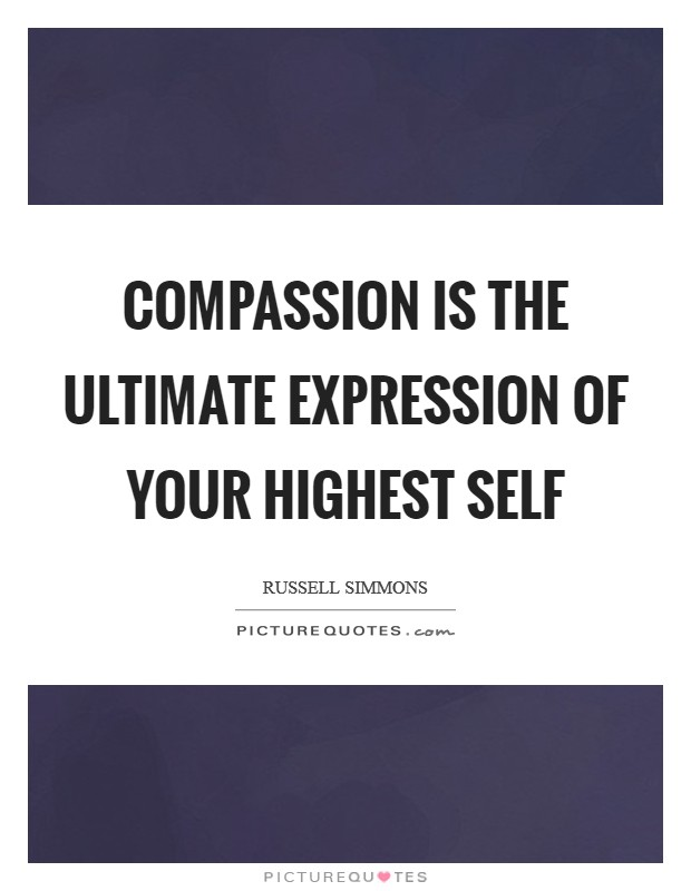 Compassion is the ultimate expression of your highest self Picture Quote #1