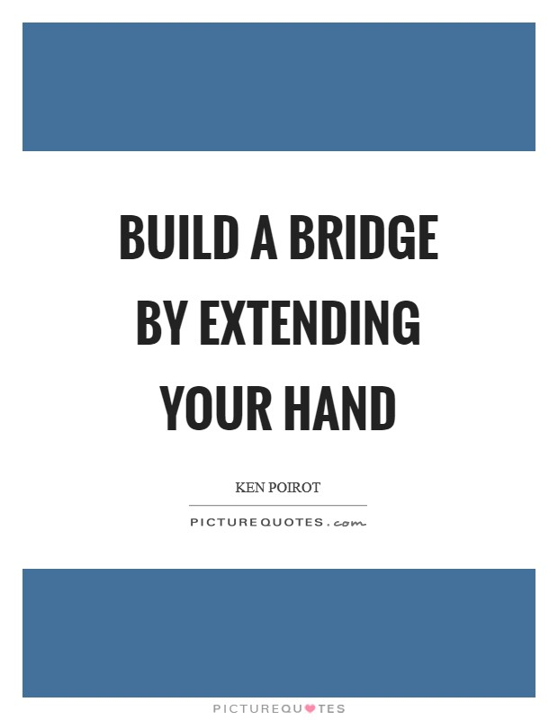 Build a bridge by extending your hand Picture Quote #1