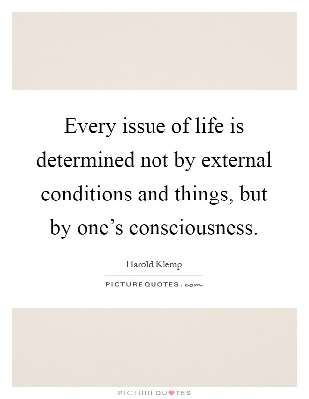 Every issue of life is determined not by external conditions and things, but by one's consciousness. Picture Quote #1