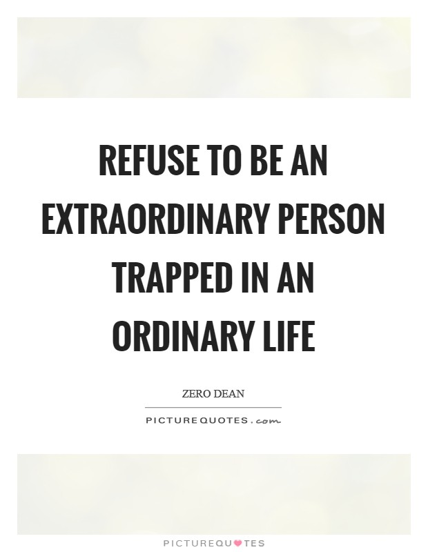 Refuse to be an extraordinary person trapped in an ordinary life Picture Quote #1