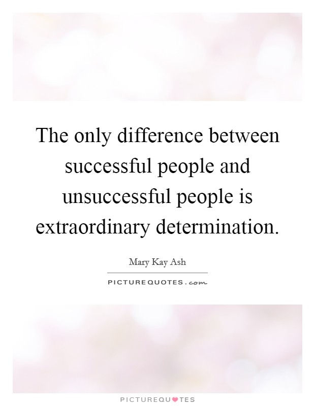 The only difference between successful people and unsuccessful people is extraordinary determination Picture Quote #1
