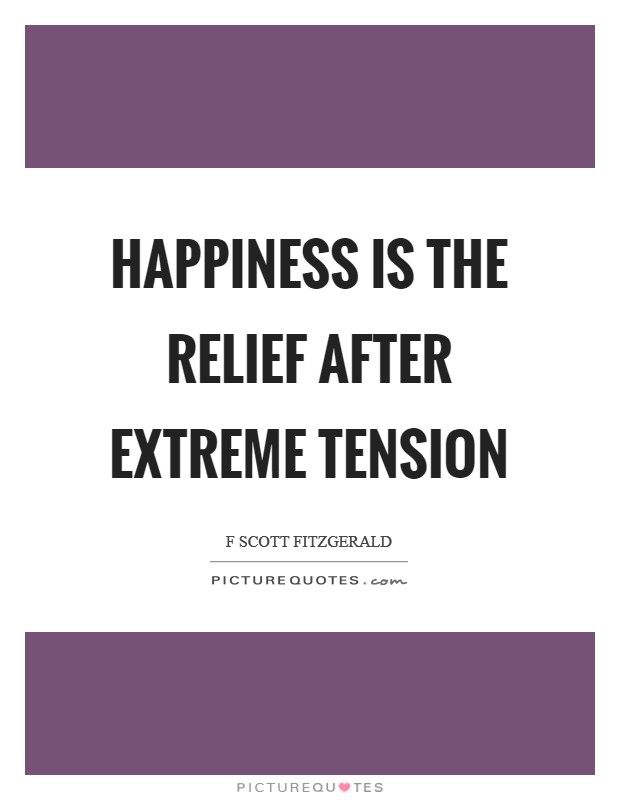 Happiness is the relief after extreme tension Picture Quote #1
