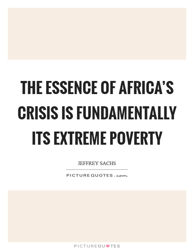 The essence of Africa's crisis is fundamentally its extreme poverty Picture Quote #1