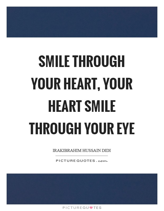 Smile through your heart, your heart smile through your eye Picture Quote #1