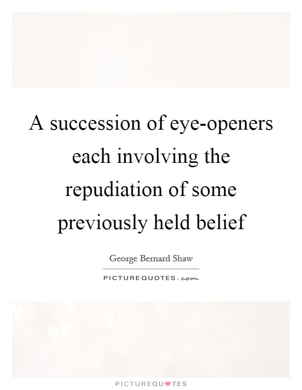 A succession of eye-openers each involving the repudiation of some previously held belief Picture Quote #1