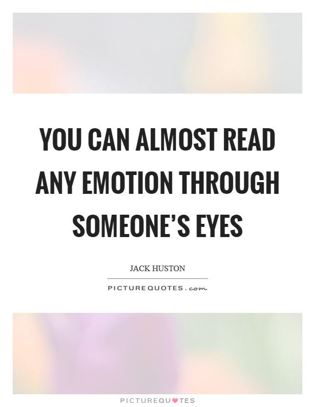 You can almost read any emotion through someone's eyes Picture Quote #1