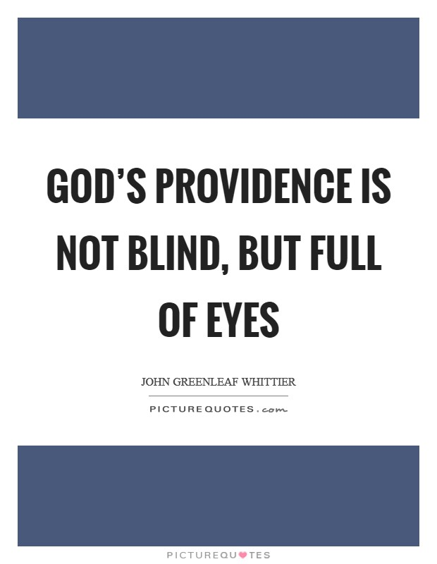 God's providence is not blind, but full of eyes Picture Quote #1