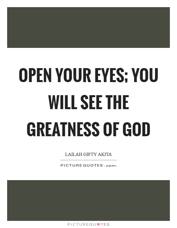 Open your eyes; you will see the greatness of God Picture Quote #1