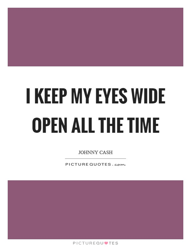 I keep my eyes wide open all the time Picture Quote #1