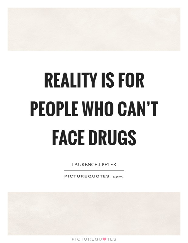 Reality is for people who can't face drugs Picture Quote #1