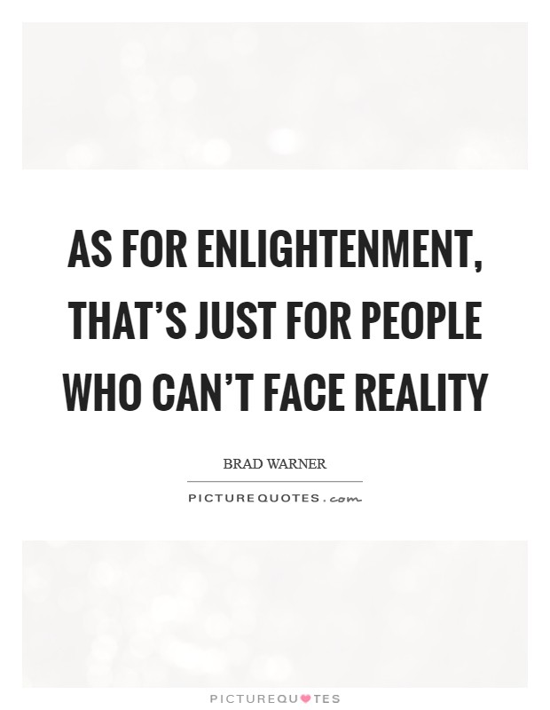 As for enlightenment, that's just for people who can't face reality Picture Quote #1