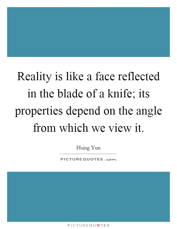 Reality is like a face reflected in the blade of a knife; its properties depend on the angle from which we view it Picture Quote #1