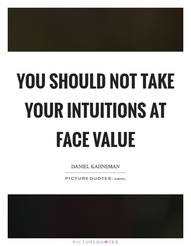 You should not take your intuitions at face value Picture Quote #1
