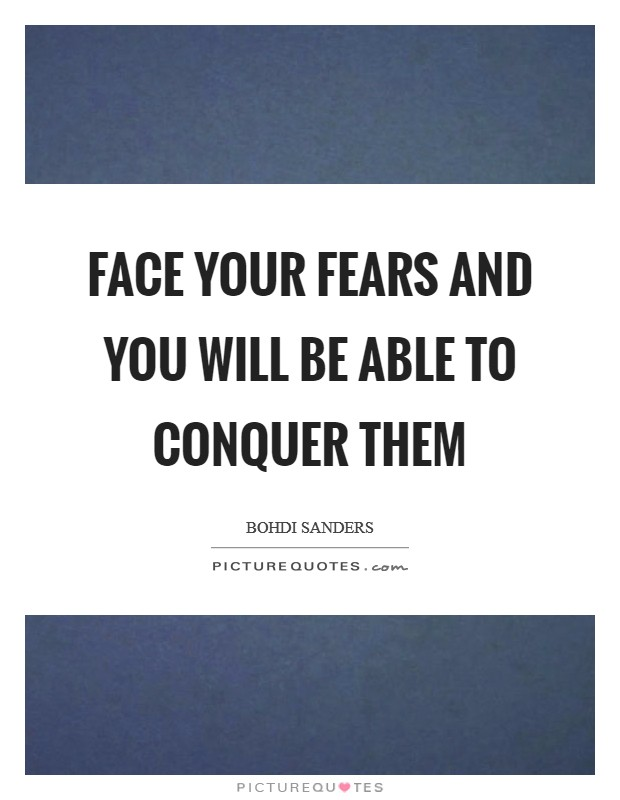 Face your fears and you will be able to conquer them Picture Quote #1