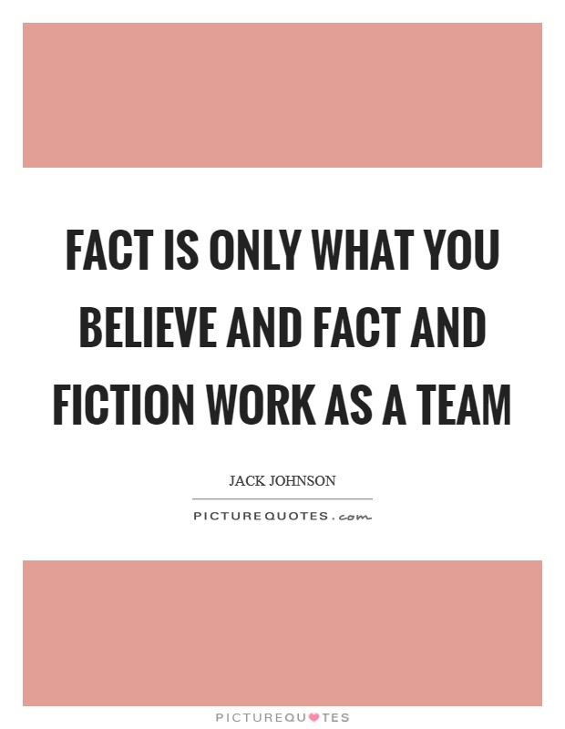 Fact is only what you believe and fact and fiction work as a team Picture Quote #1