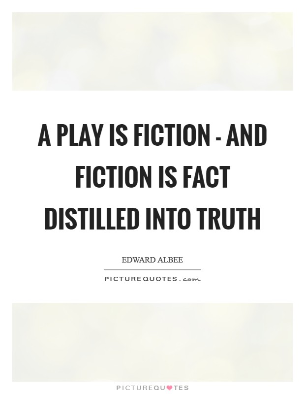 A play is fiction - and fiction is fact distilled into truth Picture Quote #1