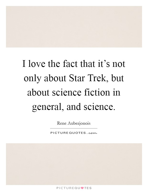 I love the fact that it's not only about Star Trek, but about science fiction in general, and science Picture Quote #1