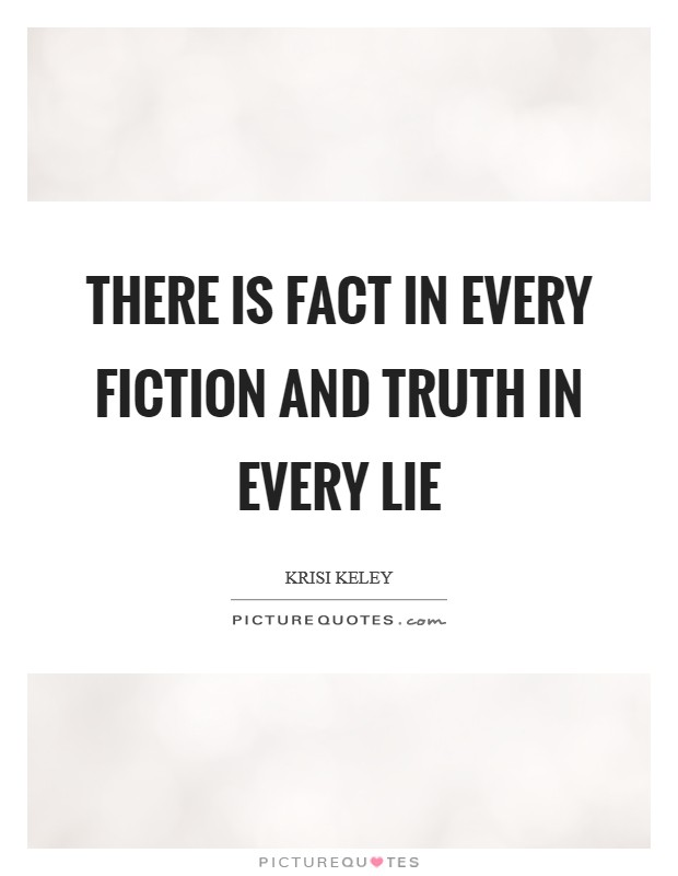There is fact in every fiction and truth in every lie Picture Quote #1