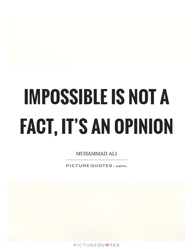 Impossible is not a fact, it's an opinion Picture Quote #1