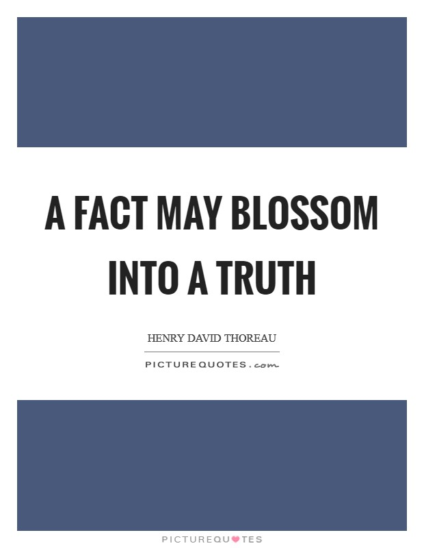 A fact may blossom into a truth Picture Quote #1