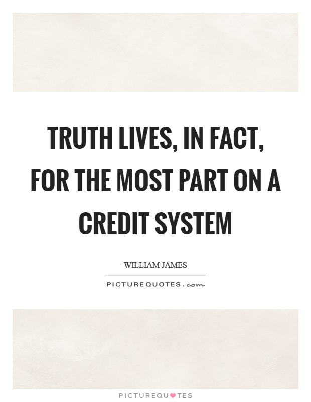 Truth lives, in fact, for the most part on a credit system Picture Quote #1