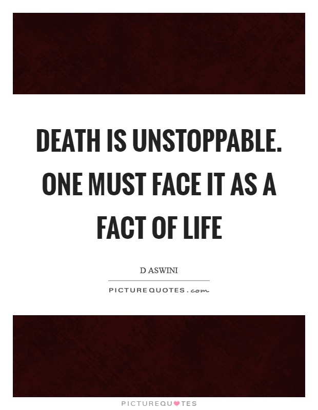 Death is unstoppable. One must face it as a fact of life Picture Quote #1