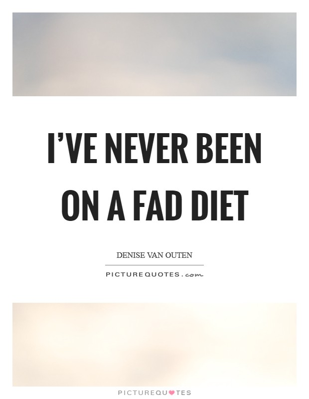 I've never been on a fad diet Picture Quote #1