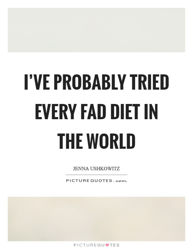 I've probably tried every fad diet in the world Picture Quote #1