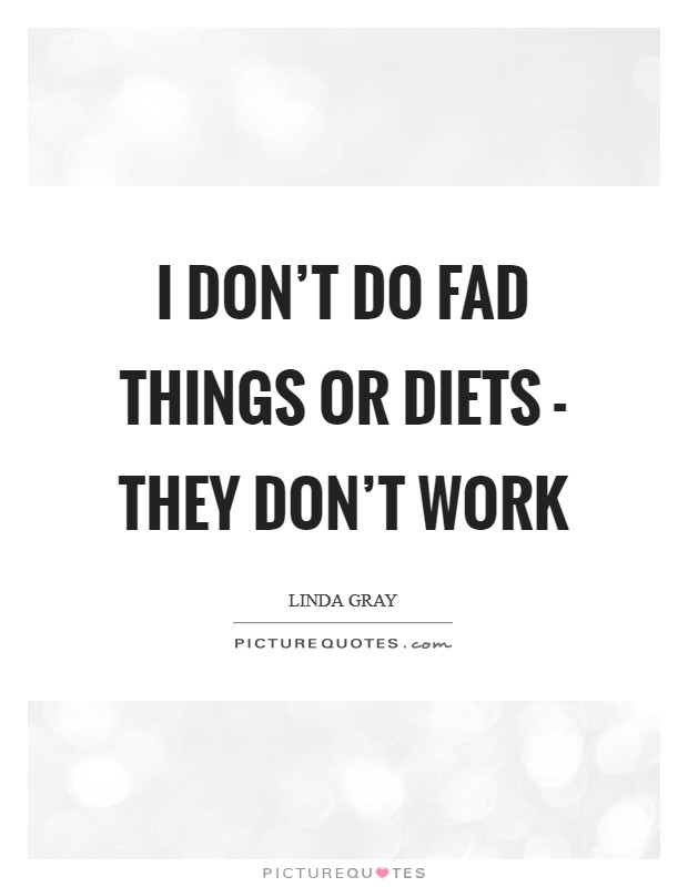 I don't do fad things or diets - they don't work Picture Quote #1