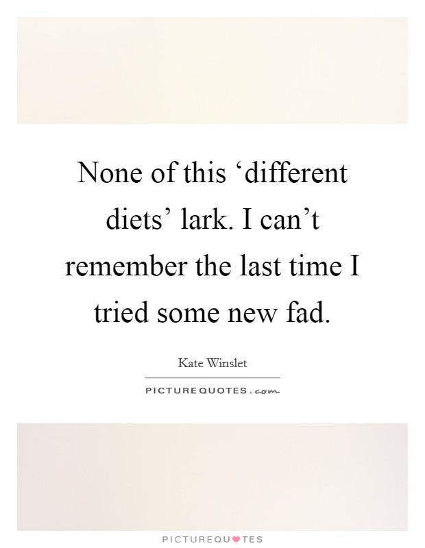 None of this 'different diets' lark. I can't remember the last time I tried some new fad Picture Quote #1