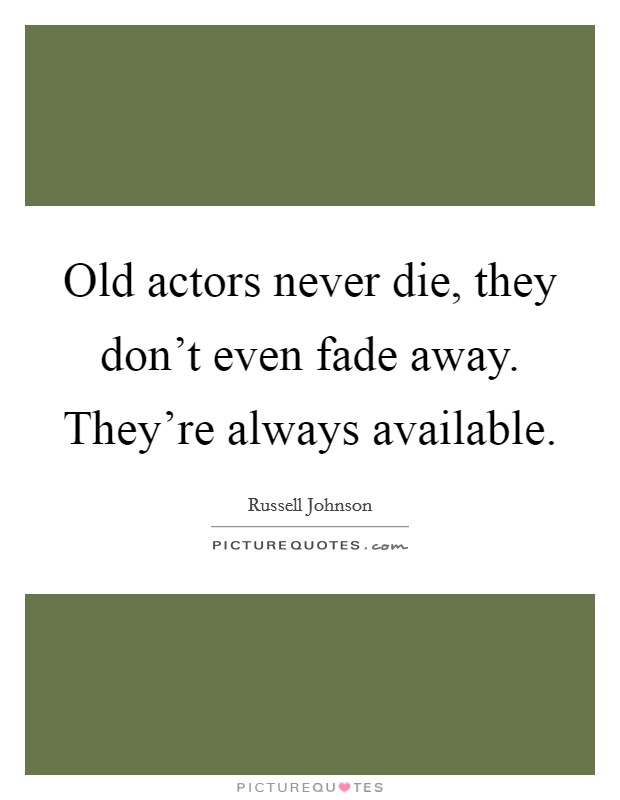 Old actors never die, they don't even fade away. They're always available Picture Quote #1