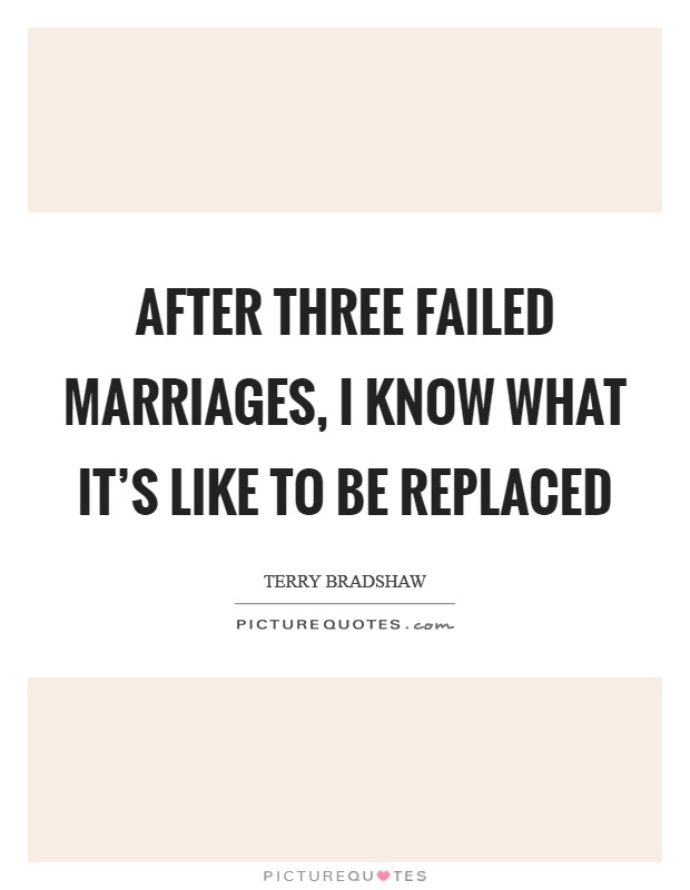 After three failed marriages, I know what it's like to be replaced Picture Quote #1