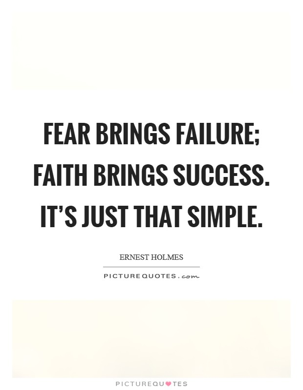 Fear brings failure; faith brings success. It's just that simple. Picture Quote #1