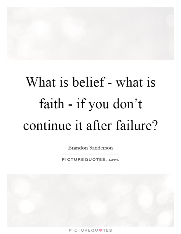 What is belief - what is faith - if you don't continue it after failure? Picture Quote #1