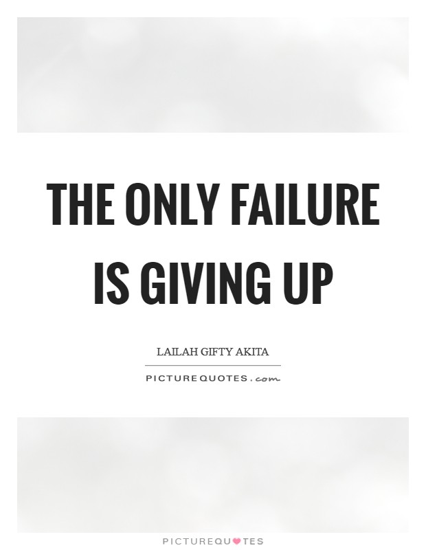 The only failure is giving up Picture Quote #1