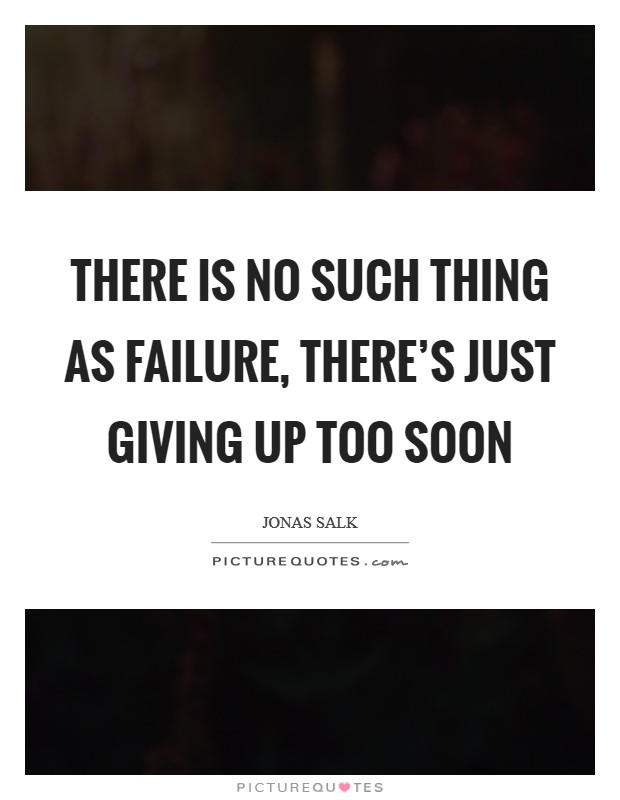 There is no such thing as failure, there's just giving up too soon Picture Quote #1