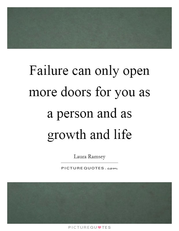 Failure can only open more doors for you as a person and as growth and life Picture Quote #1