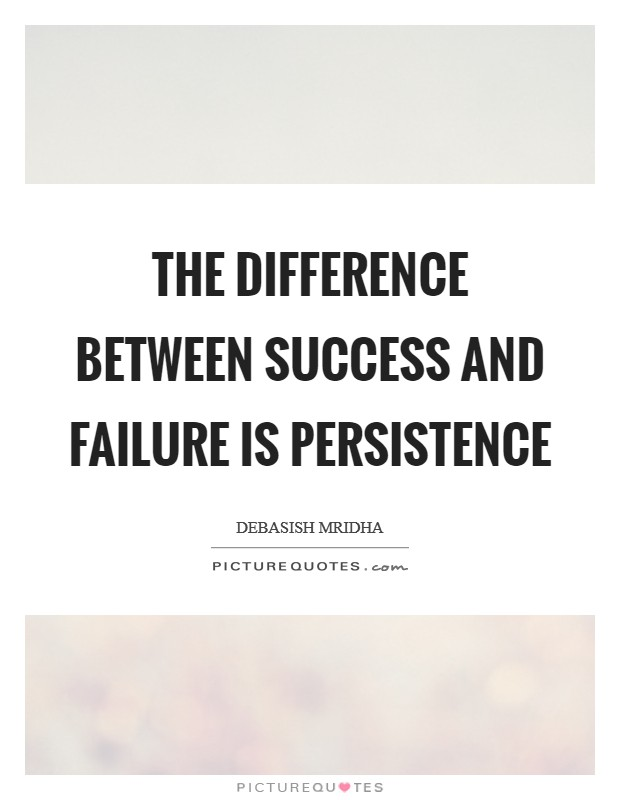 The difference between success and failure is persistence Picture Quote #1