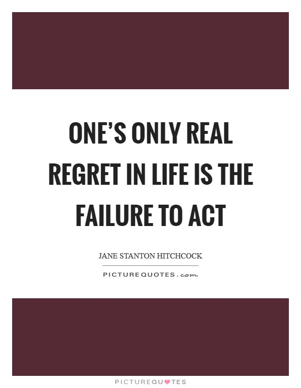 One's only real regret in life is the failure to act Picture Quote #1