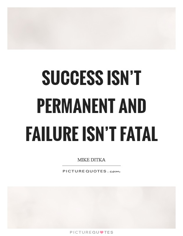 Success isn't permanent and failure isn't fatal Picture Quote #1