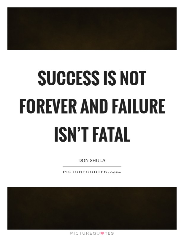 Success is not forever and failure isn't fatal Picture Quote #1