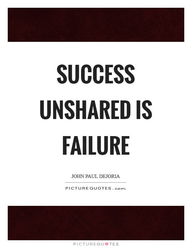 Success unshared is failure Picture Quote #1