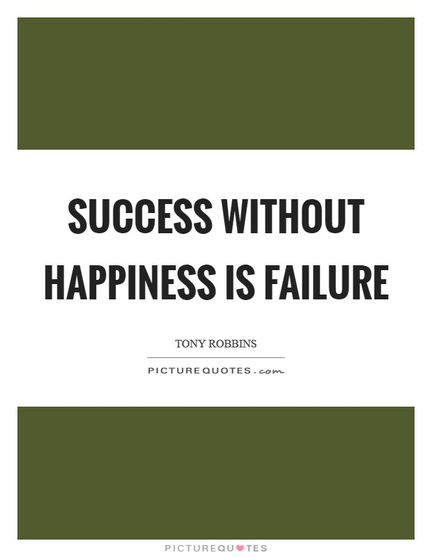 Success without happiness is failure Picture Quote #1