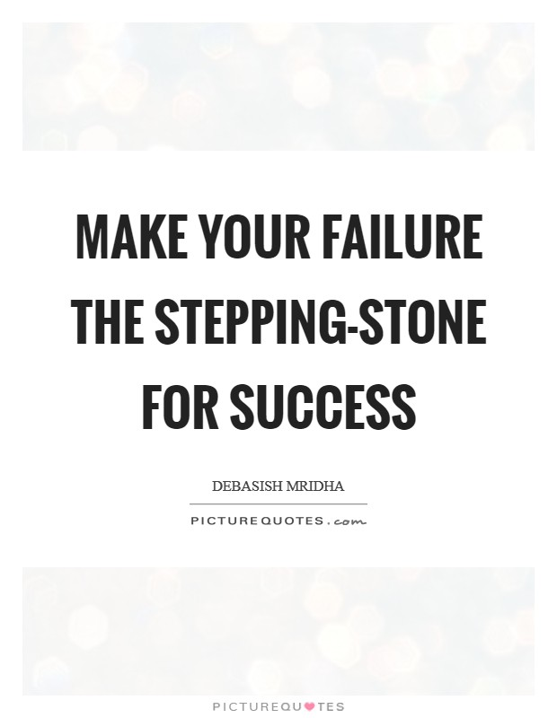 Make your failure the stepping-stone for success Picture Quote #1