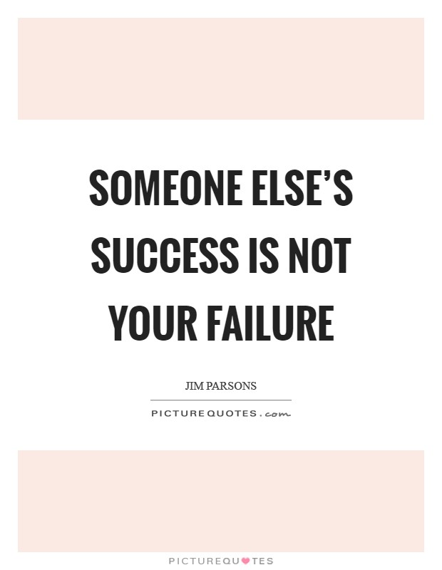 Someone else's success is not your failure Picture Quote #1