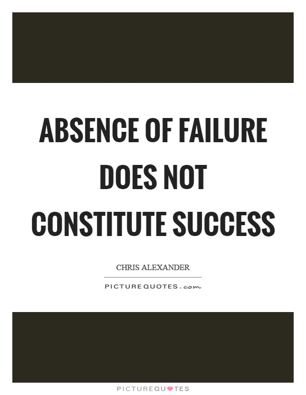 Absence of failure does not constitute success Picture Quote #1