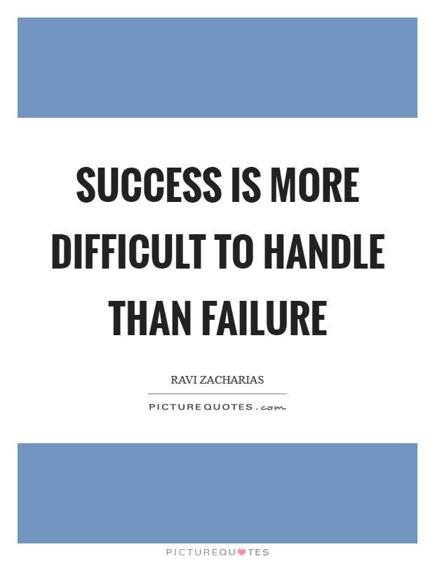 Success is more difficult to handle than failure Picture Quote #1