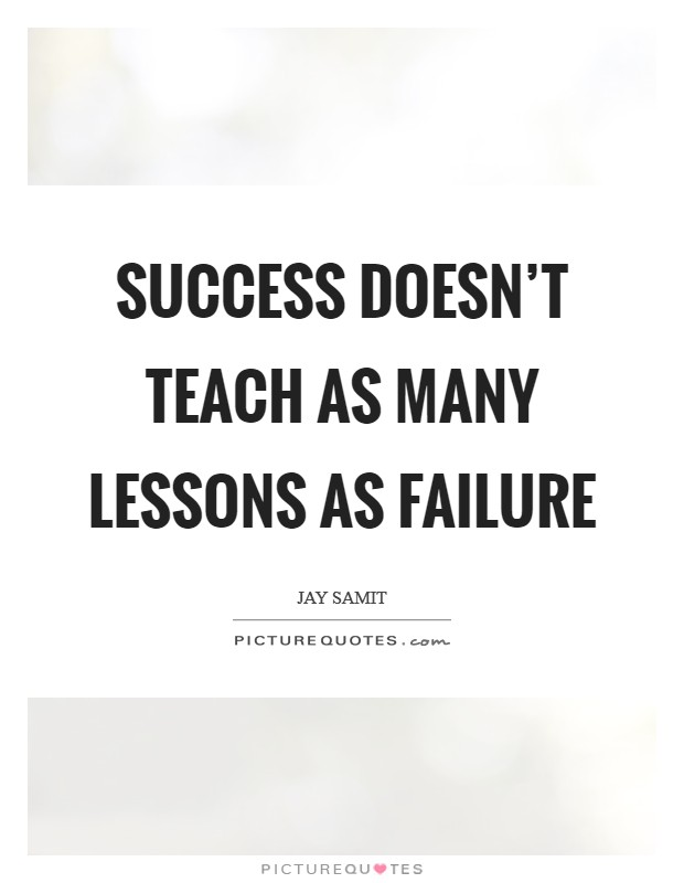 Success doesn't teach as many lessons as failure Picture Quote #1